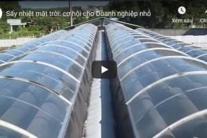 [Video] Sấy nhiệt mặt trời: cơ hội cho doanh nghiệp nhỏ