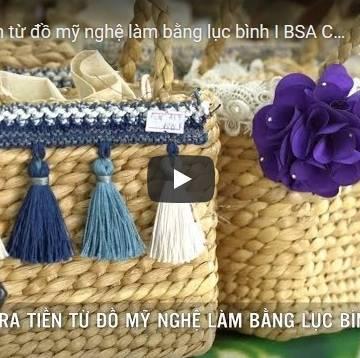 [Video] Hái ra tiền từ đồ mỹ nghệ làm bằng lục bình