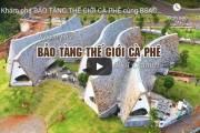 [Video] Khám phá bảo tàng Thế giới cà phê