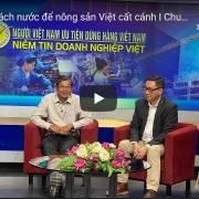 [Video] Ba ông 'vua' xuất khẩu mách nước để nông sản Việt cất cánh