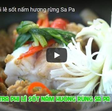 [Video] Cá tra phi lê sốt nấm hương rừng Sa Pa